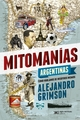 Mitomanías argentinas - Alejandro Grimson