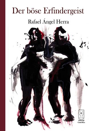 Der böse Erfindergeist - Rafael Ángel Herra