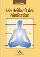 Die Heilkraft der Meditation - Horst Nägele; Klaus Hinkel