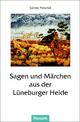 Sagen und Märchen aus der Lüneburger Heide - Günter Petschel