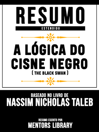 Resumo Estendido: A Lógica Do Cisne Negro (The Black Swan) - Baseado No Livro De Nassim Nicholas Taleb - Mentors Library