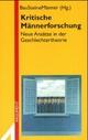 Kritische Männerforschung - Stefan Beier; Norbert Fröhler; Marcus Kahmann; Christian Rüter; Jürgen Süssenbach; Willi Walter