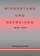 WIDERSTAND UND BEFREIUNG 1934 - 1945