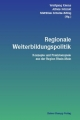 Regionale Weiterbildungspolitik - Wolfgang Klems; Alfons Schmid; Matthias Schulze-Böing
