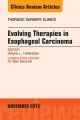 Evolving Therapies in Esophageal Carcinoma, An Issue of Thoracic Surgery Clinics,
