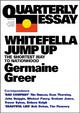 Quarterly Essay 11 Whitefella Jump Up - Germaine Greer