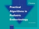 Practical Algorithms in Pediatric Endocrinology