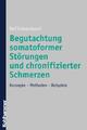 Begutachtung somatoformer Störungen und chronifizierter Schmerzen