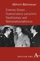 Ernesto Grassi - Humanismus zwischen Faschismus und Nationalsozialismus - Wilhelm Büttemeyer