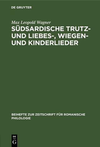Südsardische Trutz- und Liebes-, Wiegen- und Kinderlieder - Max Leopold Wagner