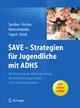 SAVE - Strategien für Jugendliche mit ADHS - Nina Spröber;  Anne Brettschneider;  Lilo Fischer;  Jörg M. Fegert;  Jasmin Grieb