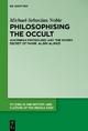 Philosophising the Occult - Michael-Sebastian Noble