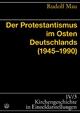 Der Protestantismus im Osten Deutschlands (1945-1990) - Rudolf Mau