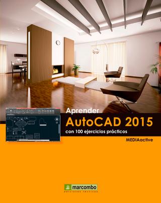 Aprender AutoCAD 2015 Avanzado con 100 ejercicios prácticos - MEDIAactive