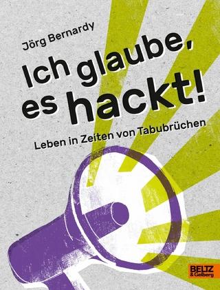 Ich glaube, es hackt - Jörg Bernardy