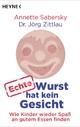 Echte Wurst hat kein Gesicht - Annette Sabersky;  Jörg Zittlau