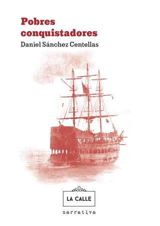 Pobres conquistadores - Daniel Sánchez Centellas