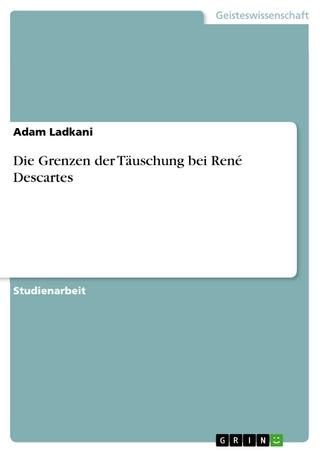 Die Grenzen der Täuschung bei René Descartes - Adam Ladkani