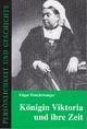 Königin Viktoria und ihre Zeit - Edgar Feuchtwanger; Detlef Prof. Dr. Junker
