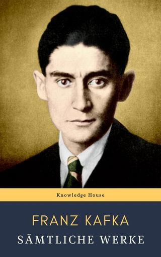 Franz Kafka: Sämtliche Werke - Franz Kafka; Knowledge House