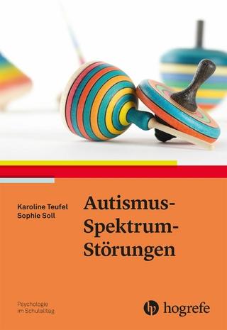 Autismus-Spektrum-Störungen - Karoline Teufel; Sophie Soll