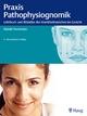 Praxis der Pathophysiognomik - Lehrbuch und Bildatlas der Krankheitszeichen im Gesicht