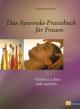 Das Ayurveda-Praxisbuch für Frauen
