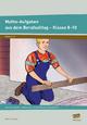 Mathe-Aufgaben aus dem Berufsalltag - Klasse 8-10