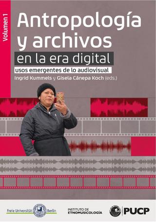 Antropología y archivos en la era digital: usos emergentes de lo audiovisual. vol.1 - Ingrid Kummels; Gisela Cánepa Koch