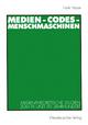 Medien - Codes - Menschmaschinen - Frank Haase