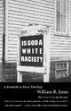Is God A White Racist? - William R. Jones