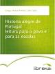 Historia alegre de Portugal leitura para o povo e para as escolas - Manuel Pinheiro Chagas