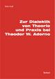 Zur Dialektik von Theorie und Praxis bei Theodor W. Adorno - Heiko Knoll