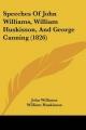 Speeches of John Williams, William Huskisson, and George Canning (1826) - John Williams; William Huskisson; George Canning
