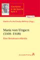 Maria von Ungarn (1505-1558) - Martina Fuchs; Orsolya Réthelyi