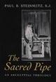 The Sacred Pipe - Paul B Steinmetz