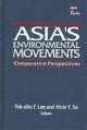 Asia's Environmental Movements in Comparative Perspective - Alvin Y. So; Lily Xiao Hong Lee