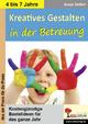 Kreatives Gestalten in der Betreuung für Kindergarten, Vorschule und Grundschule - Sonja Seifert