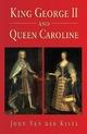 King George II and Queen Caroline - John Van Der Kiste
