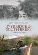 Ivybridge and South Brent Through Time - John Van der Kiste;  Kim Van der Kiste