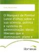O Marquez de Pombal Lance d'olhos sobre a sua sciencia; politica e systema de administração; ideias liberaes que o dominavam; plano e primeiras tent - Manuel Emídio Garcia