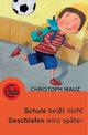 Schule beißt nicht! Geschlafen wird später! - Christoph Mauz