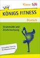 Königs Fitness: Grammatik und Zeichensetzung – Klasse 5/6 – Deutsch - Werner Rebl