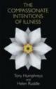 Compassionate Intentions of Illness - Tony Humphreys; Helen Ruddle