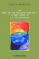 The Mystery of the Resurrection in the Light of Anthroposophy - Sergei O. Prokofieff