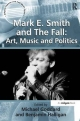 Mark E. Smith and The Fall: Art, Music and Politics - Benjamin Halligan; Michael Goddard