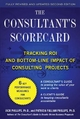 The Consultant's Scorecard, Second Edition: Tracking ROI and Bottom-Line Impact of Consulting Projects - Jack Phillips; Patti Phillips