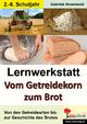 Lernwerkstatt Vom Getreidekorn zum Brot - Gabriela Rosenwald