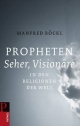 Propheten, Seher, Visionäre in den Religionen der Welt - Manfred Böckl