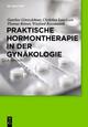 Praktische Hormontherapie in der Gynäkologie - Gunther Göretzlehner; Christian Lauritzen; Thomas Römer; Winfried Rossmanith